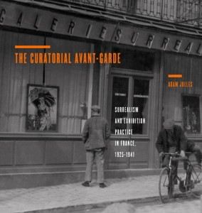 """""""The Curatorial Avant-Garde: Surrealism and Exhibition Practice in France, 1925–1941"""""""