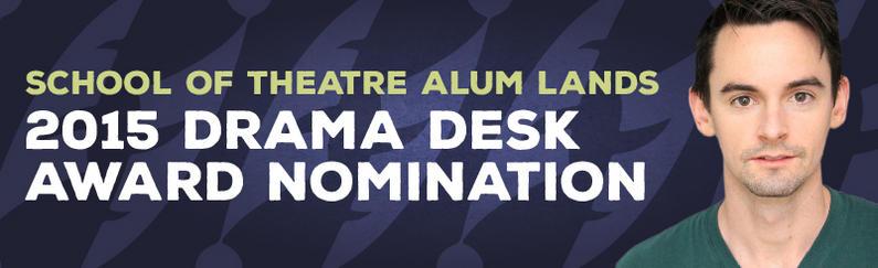 School-of-Theatre-Alum-Lands-2015-Drama-Desk-Award-Nomination_supergraphic